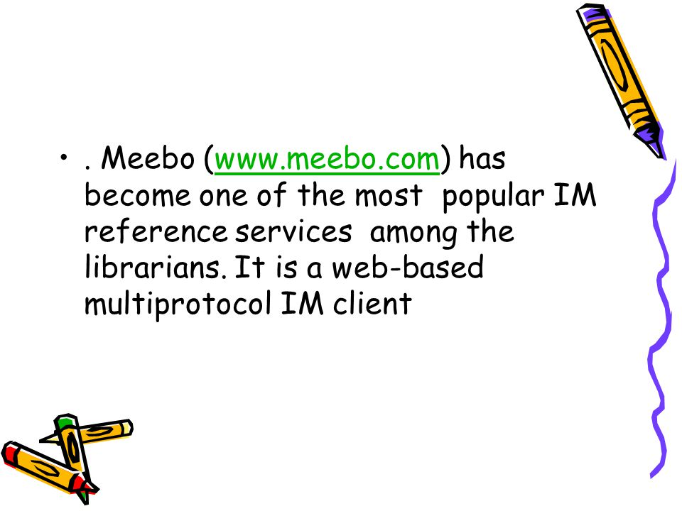 Meebo (www.meebo.com) has become one of the most popular IM reference services among the librarians.