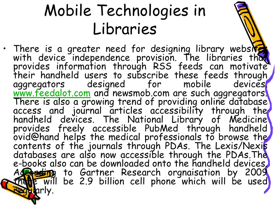 Mobile Technologies in Libraries There is a greater need for designing library websites with device independence provision.