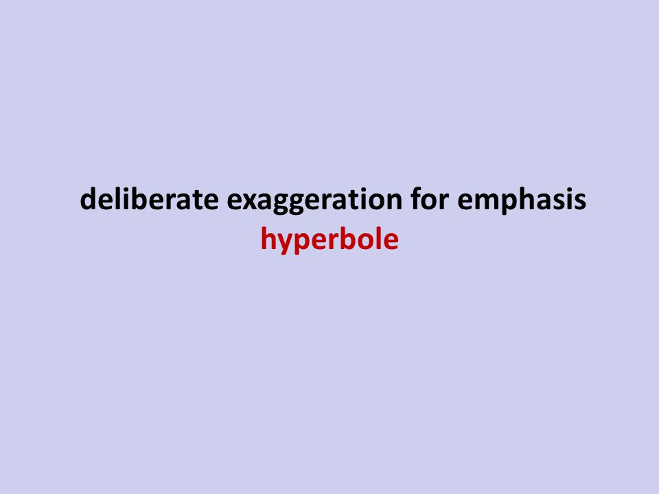 deliberate exaggeration for emphasis hyperbole