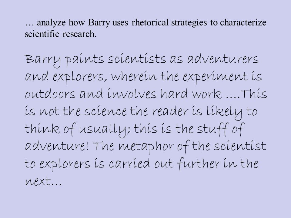 … analyze how Barry uses rhetorical strategies to characterize scientific research.
