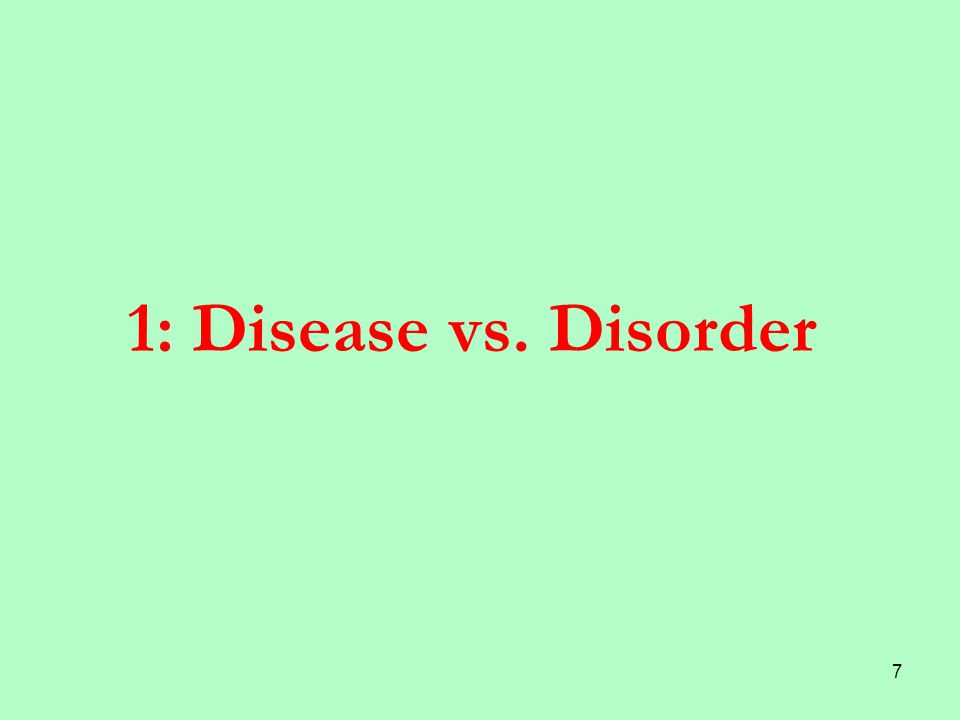 7 1: Disease vs. Disorder