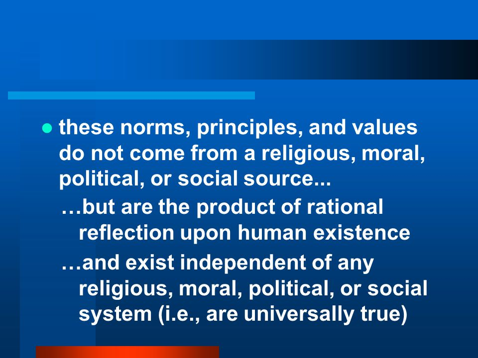 these norms, principles, and values do not come from a religious, moral, political, or social source...