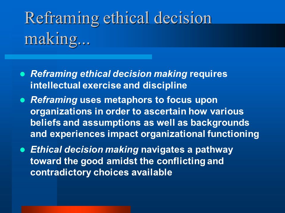 Reframing ethical decision making...