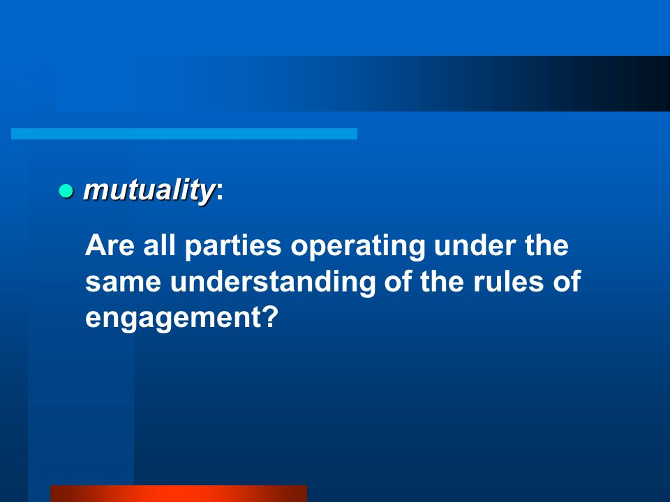 mutuality mutuality: Are all parties operating under the same understanding of the rules of engagement