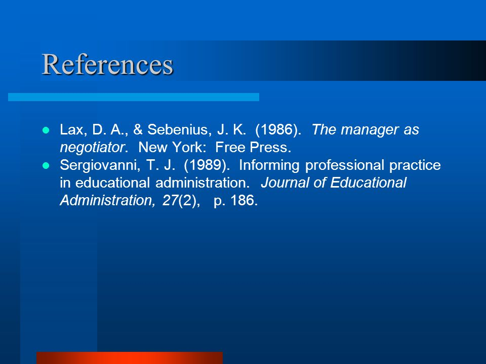 References Lax, D.A., & Sebenius, J. K. (1986). The manager as negotiator.
