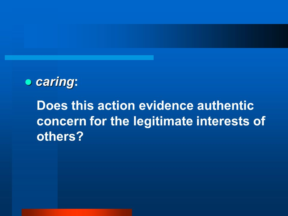 caring caring: Does this action evidence authentic concern for the legitimate interests of others