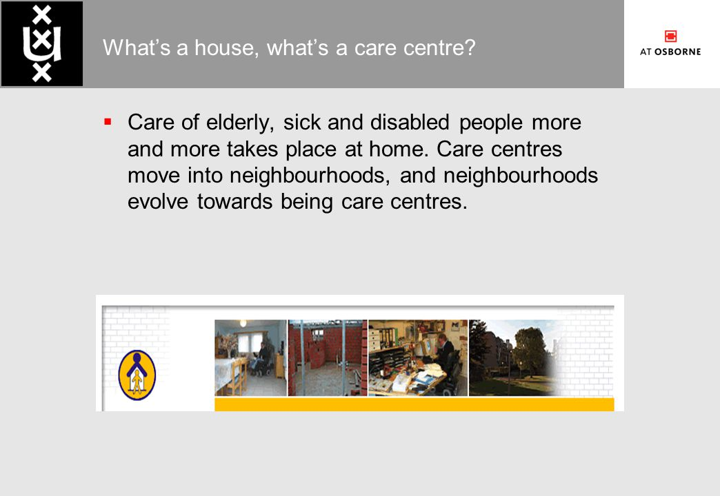 What's a house, what's a care centre.