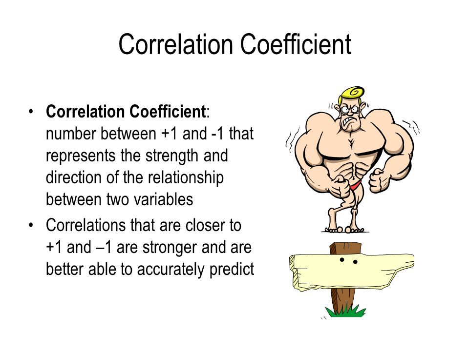 Correlation Coefficient Correlation Coefficient : number between +1 and -1 that represents the strength and direction of the relationship between two