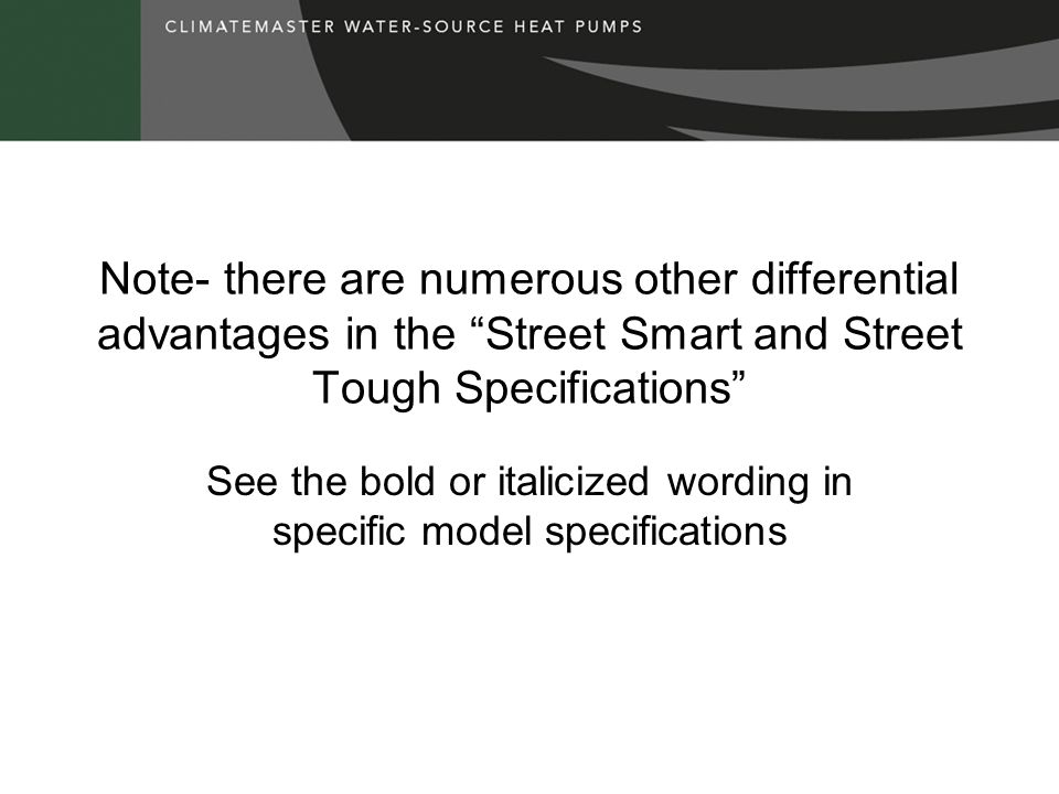 Note- there are numerous other differential advantages in the Street Smart and Street Tough Specifications See the bold or italicized wording in specific model specifications