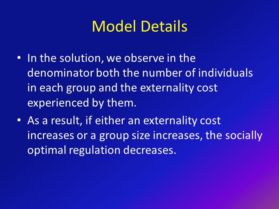 Model Details In the solution, we observe in the denominator both the number of individuals in each group and the externality cost experienced by them.
