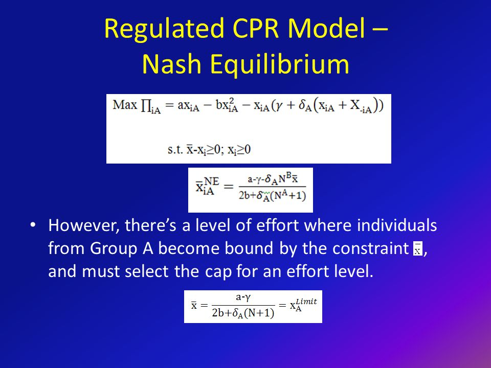 Regulated CPR Model – Nash Equilibrium However, there's a level of effort where individuals from Group A become bound by the constraint, and must select the cap for an effort level.