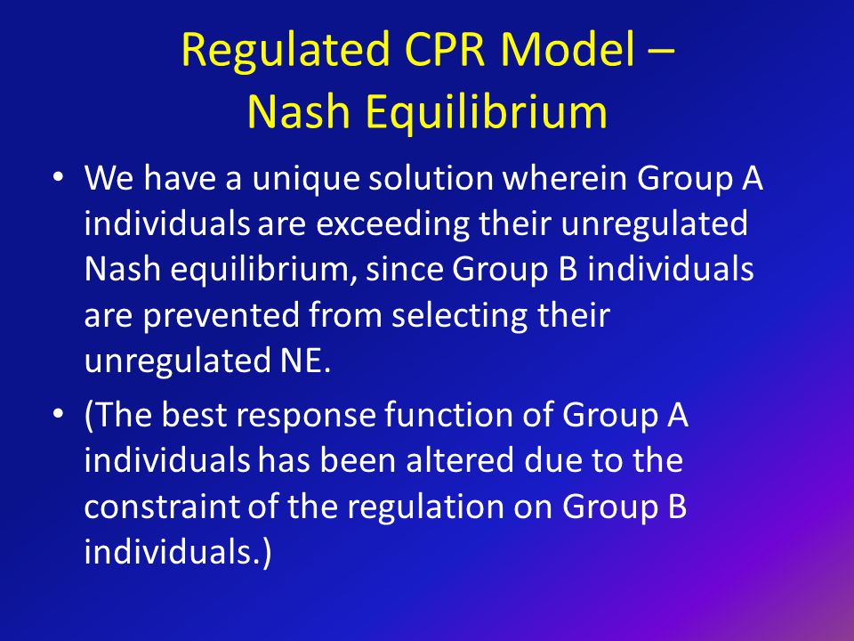 We have a unique solution wherein Group A individuals are exceeding their unregulated Nash equilibrium, since Group B individuals are prevented from selecting their unregulated NE.