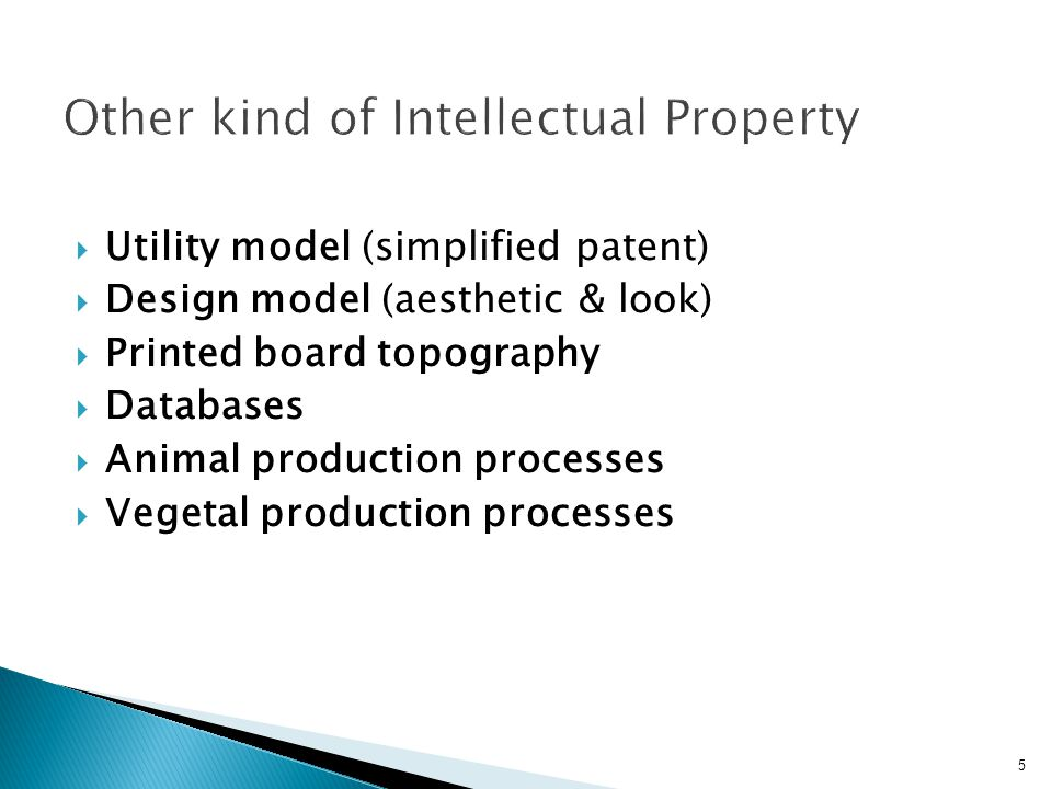 5  Utility model (simplified patent)  Design model (aesthetic & look)  Printed board topography  Databases  Animal production processes  Vegetal