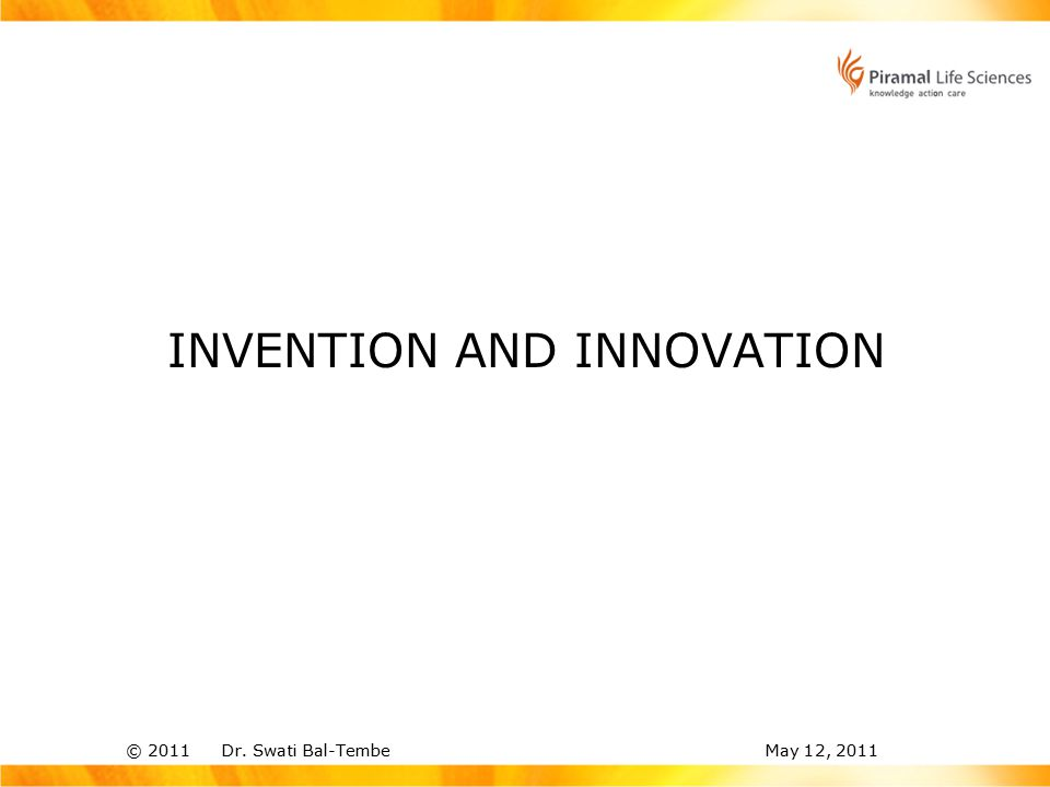 © 2011 Dr. Swati Bal-TembeMay 12, 2011 INVENTION AND INNOVATION