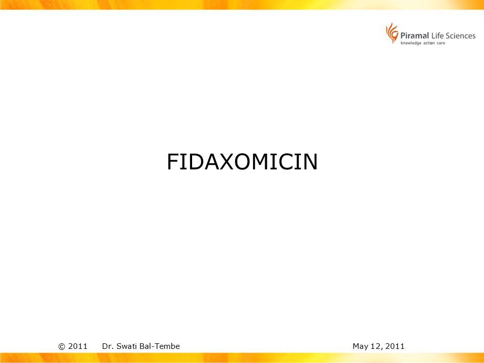 © 2011 Dr. Swati Bal-TembeMay 12, 2011 FIDAXOMICIN