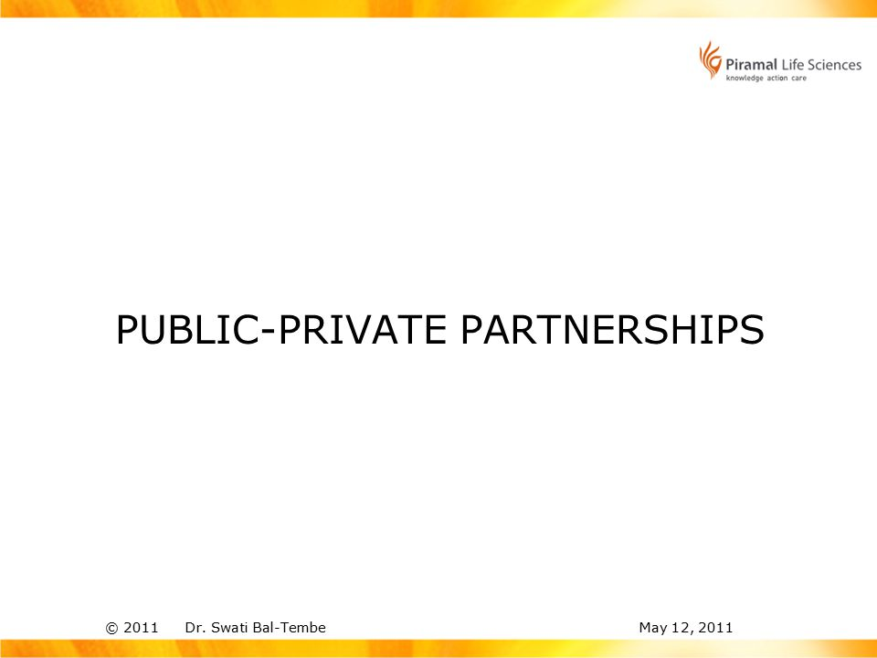© 2011 Dr. Swati Bal-TembeMay 12, 2011 PUBLIC-PRIVATE PARTNERSHIPS
