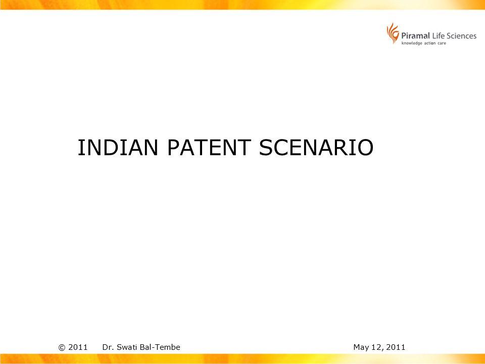 © 2011 Dr. Swati Bal-TembeMay 12, 2011 INDIAN PATENT SCENARIO
