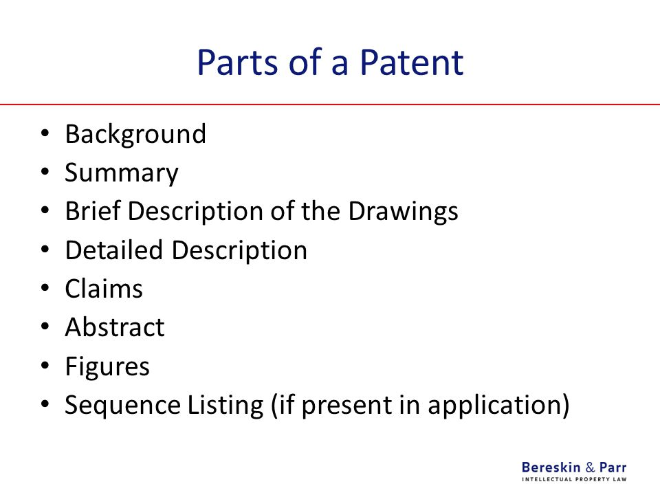 Parts of a Patent Background Summary Brief Description of the Drawings Detailed Description Claims Abstract Figures Sequence Listing (if present in application)