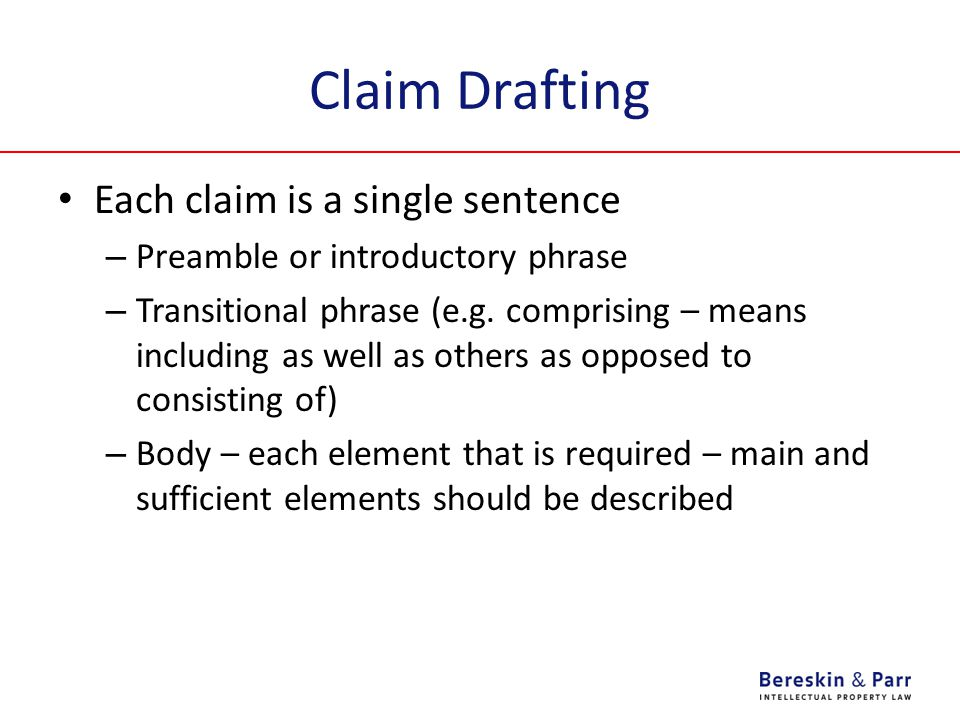 Claim Drafting Each claim is a single sentence – Preamble or introductory phrase – Transitional phrase (e.g.