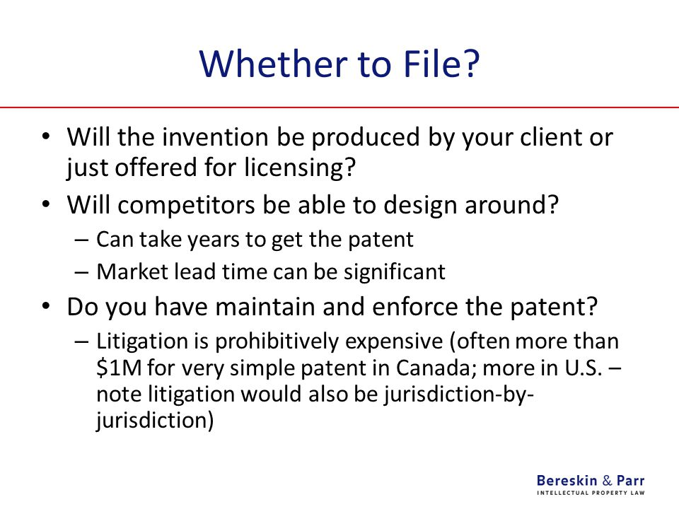 Whether to File. Will the invention be produced by your client or just offered for licensing.