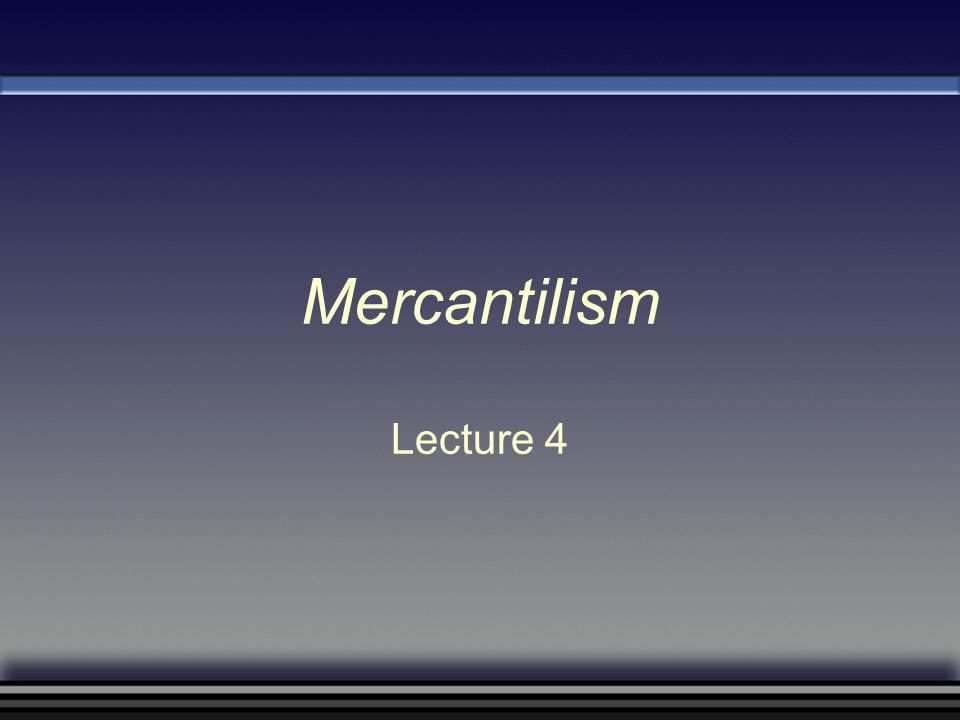 Questions Raised by Studying Mercantilism Why do countries trade with one another.
