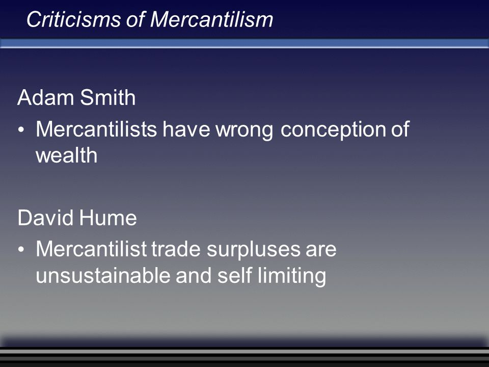 Adam Smith on Mercantilism Erroneous conception of wealth [Wealth of Nations IV, 8, 49, p.