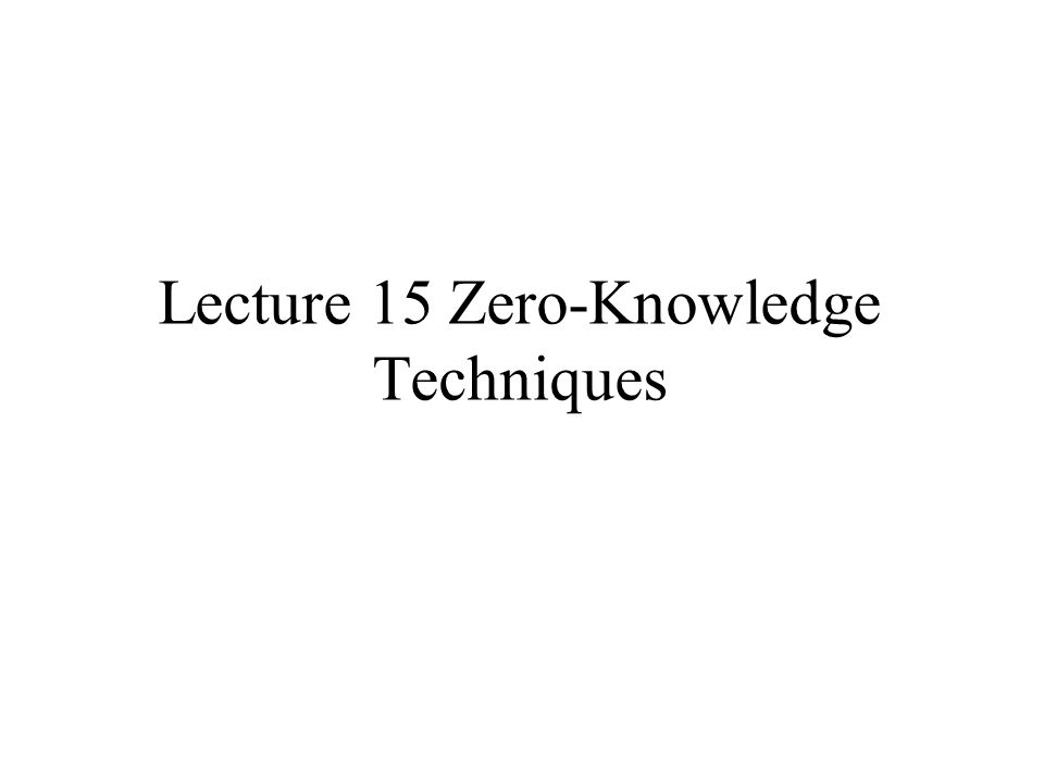 Lecture 15 Zero-Knowledge Techniques