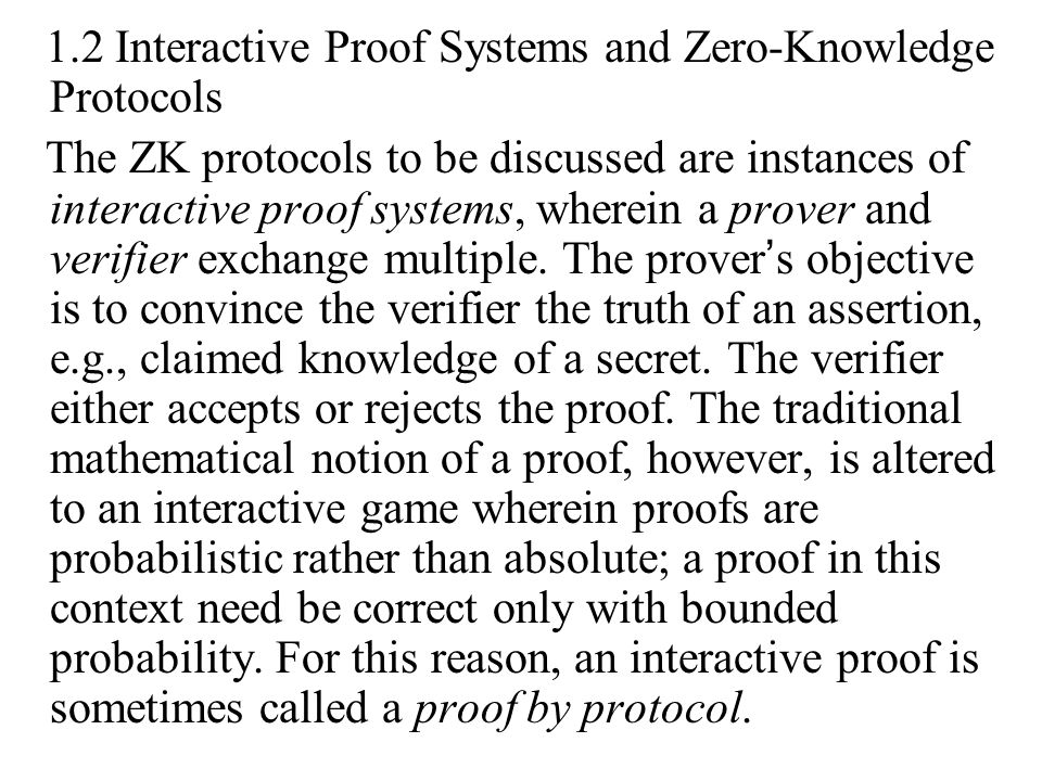 1.2 Interactive Proof Systems and Zero-Knowledge Protocols The ZK protocols to be discussed are instances of interactive proof systems, wherein a prov