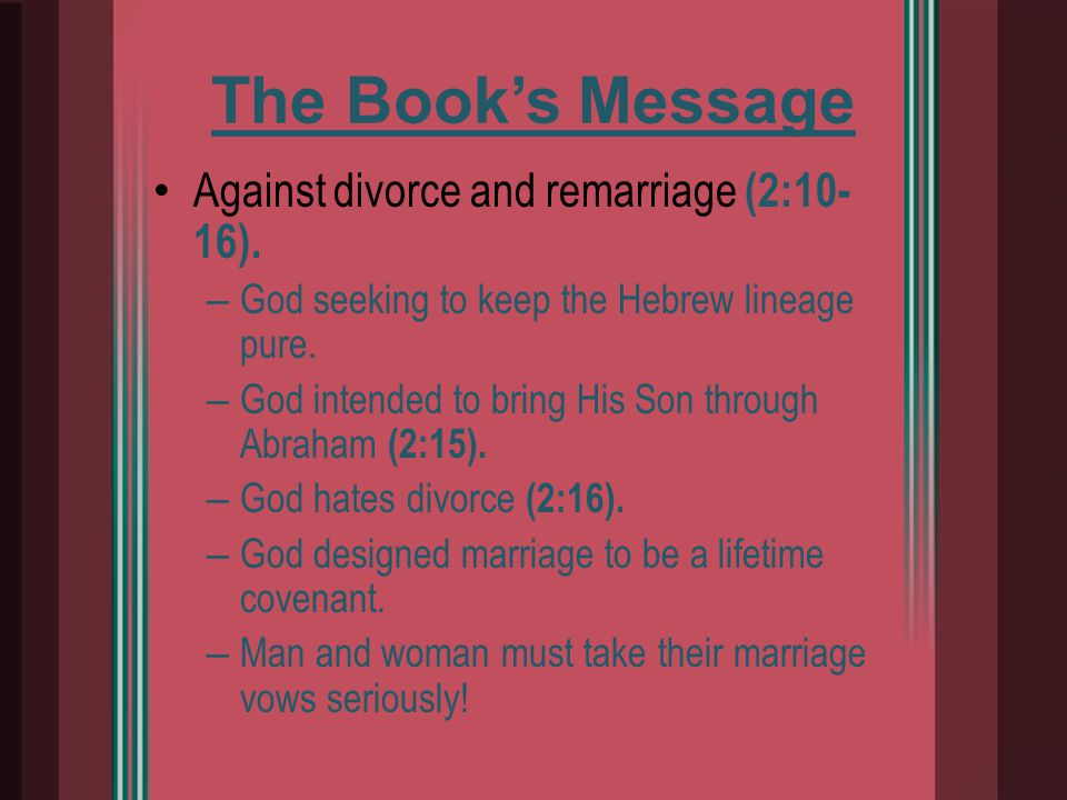 Against divorce and remarriage (2:10- 16). – God seeking to keep the Hebrew lineage pure.
