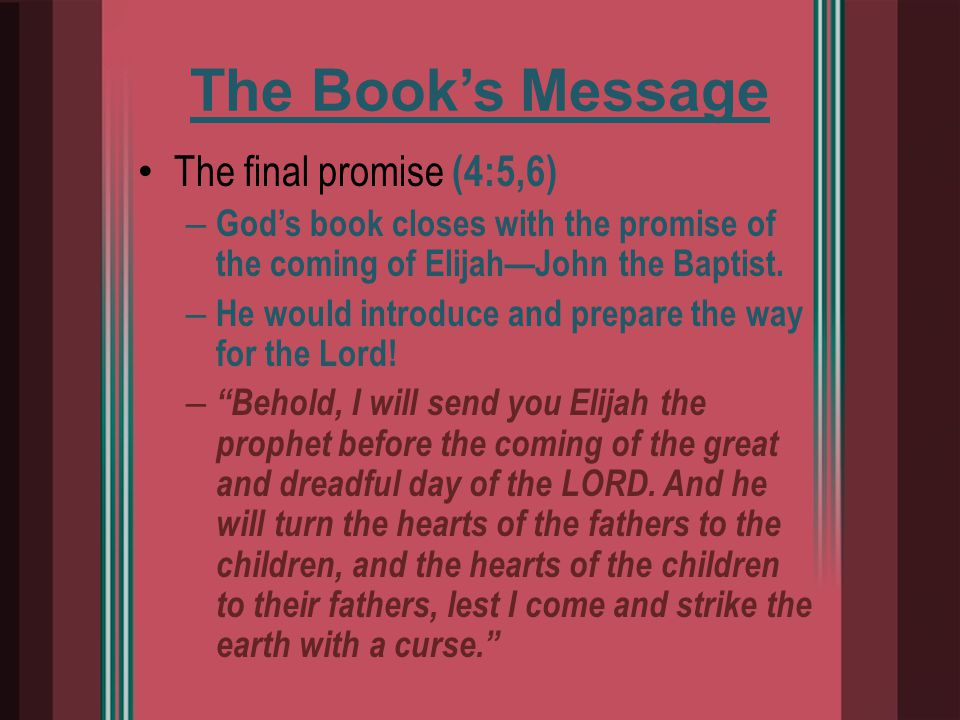 The final promise (4:5,6) – God's book closes with the promise of the coming of Elijah—John the Baptist.