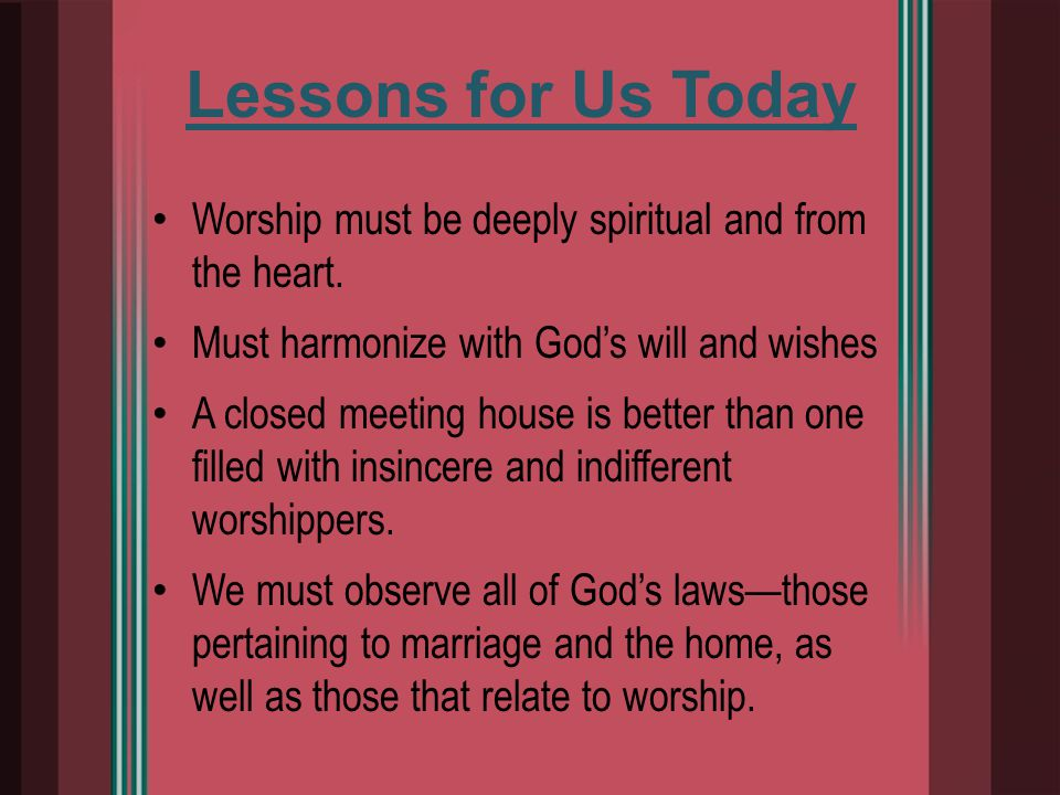 Lessons for Us Today Worship must be deeply spiritual and from the heart.