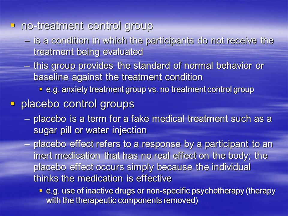  no-treatment control group –is a condition in which the participants do not receive the treatment being evaluated –this group provides the standard