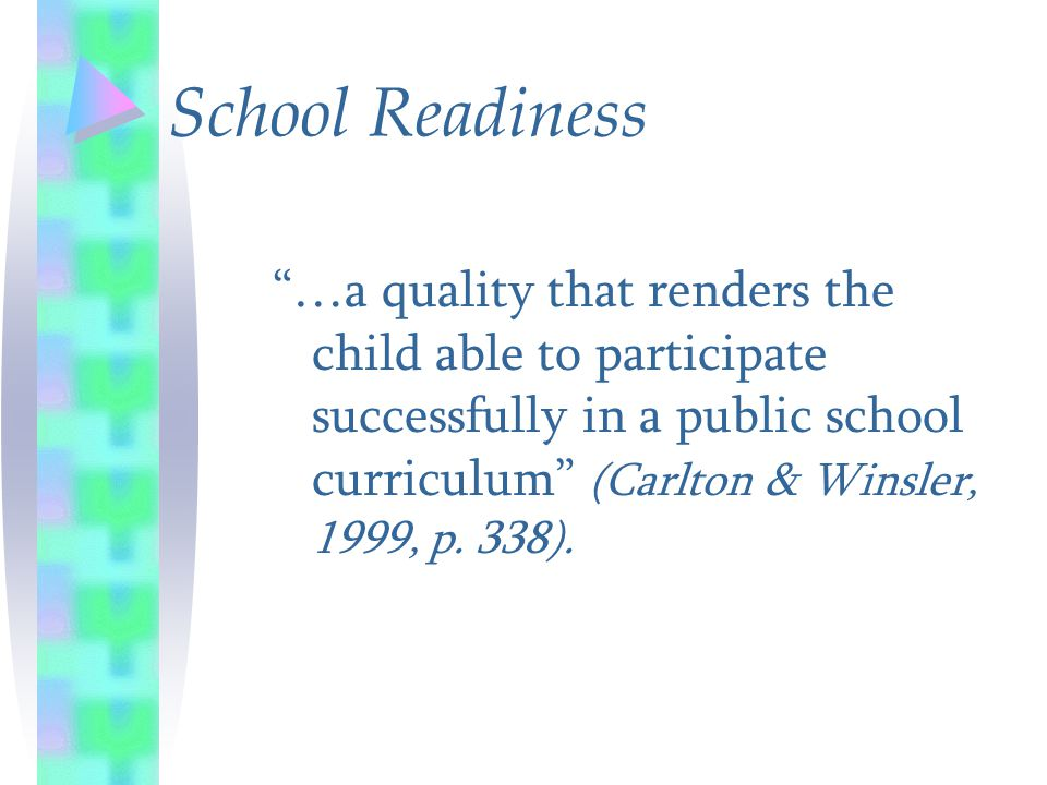 """…a quality that renders the child able to participate successfully in a public school curriculum"" (Carlton & Winsler, 1999, p. 338). School Readiness"
