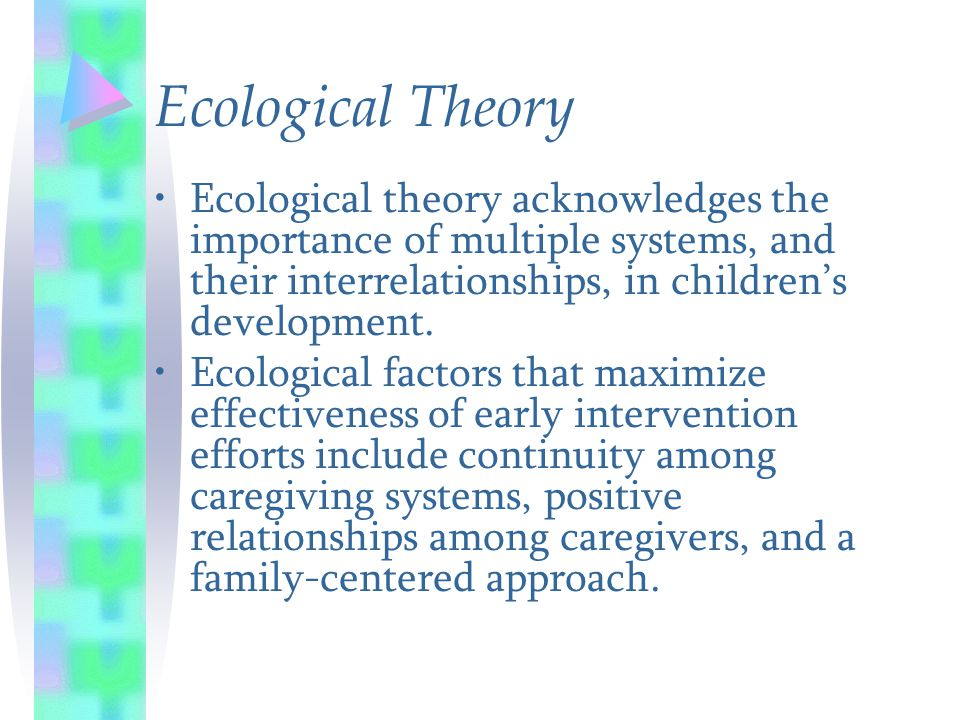 Ecological theory acknowledges the importance of multiple systems, and their interrelationships, in children's development. Ecological factors that ma