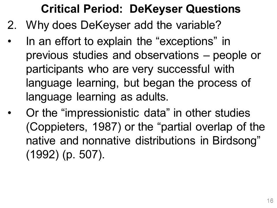 Critical Period: DeKeyser Questions 2.Why does DeKeyser add the variable.