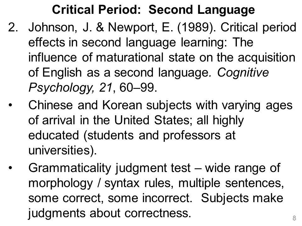 9 Critical Period: Second Language 2.Johnson, J.& Newport, E.