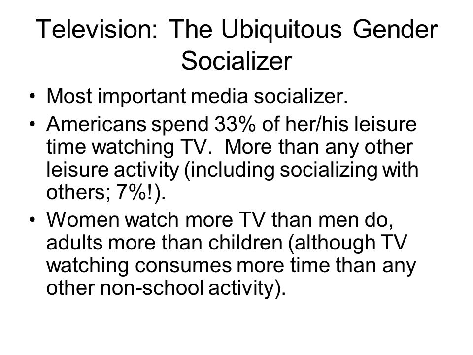 Television: The Ubiquitous Gender Socializer Most important media socializer.