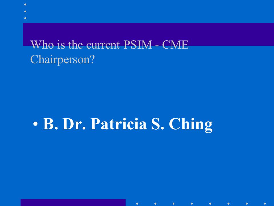 Who is the current PSIM - CME Chairperson.A. Dr. Nazario A.
