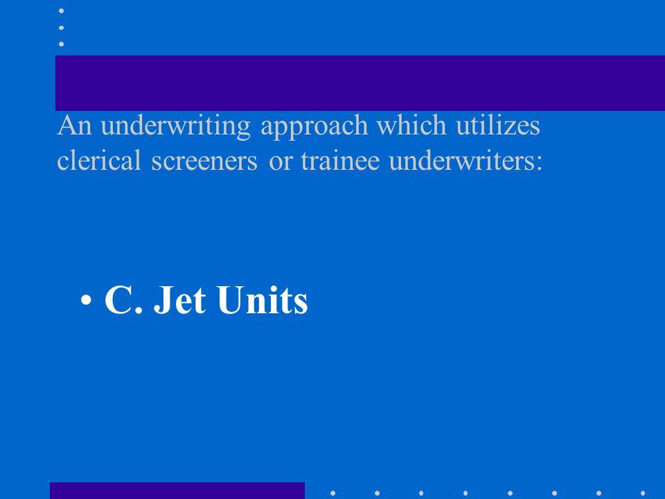 A.Lay Underwriting B. First Level Approach C. Jet Units D.