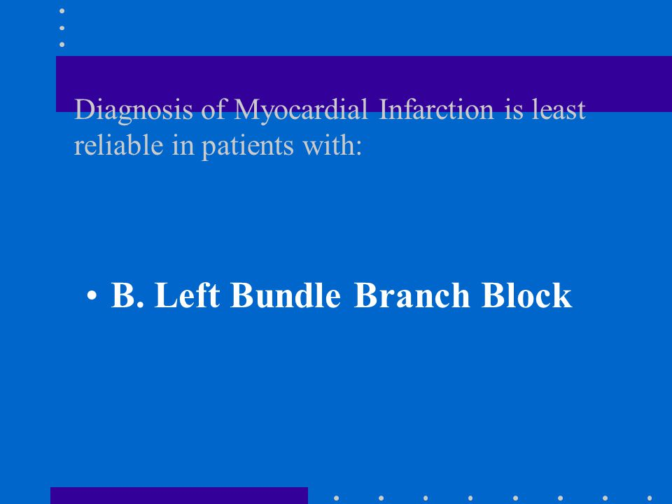 Diagnosis of Myocardial Infarction is least reliable in patients with: A.