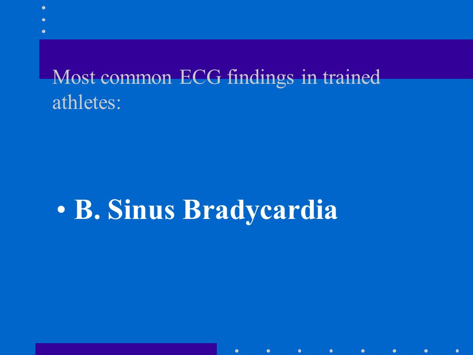 Most common ECG findings in trained athletes: A.Left ventricular hypertrophy B.