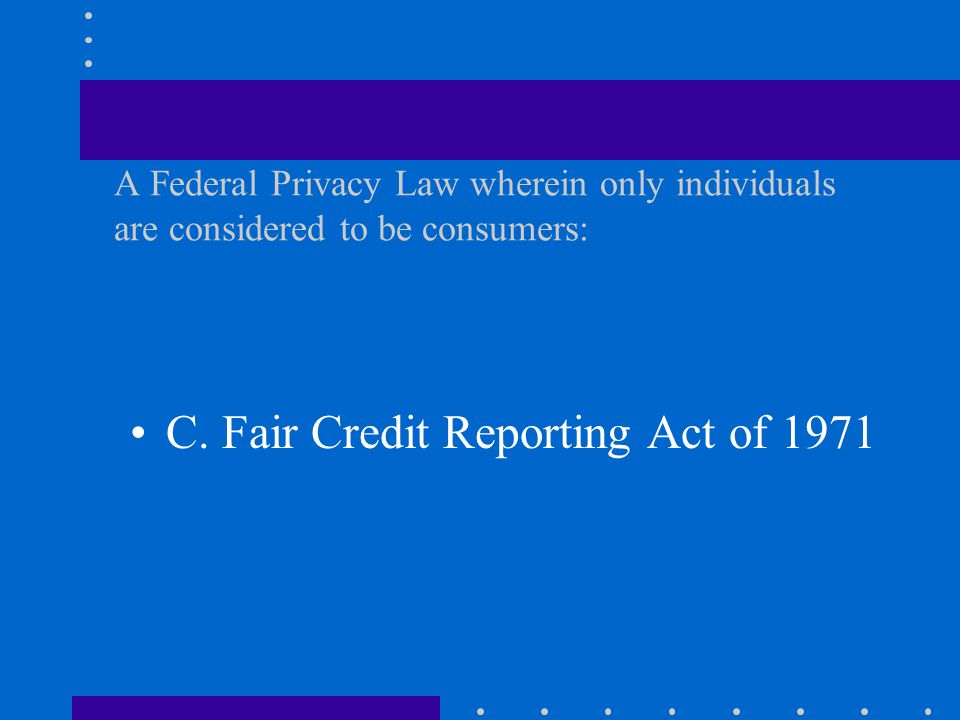 A Federal Privacy Law wherein only individuals are considered to be consumers: A.