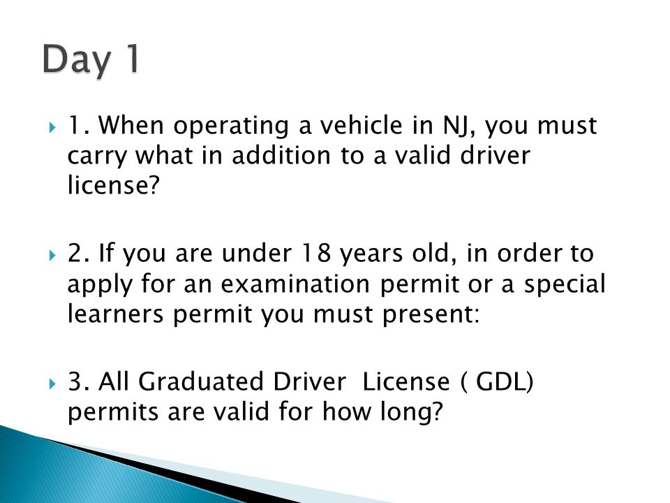  1.When operating a vehicle in NJ, you must carry what in addition to a valid driver license.