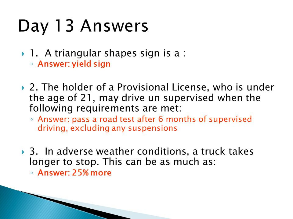  1.A triangular shapes sign is a : ◦ Answer: yield sign  2.