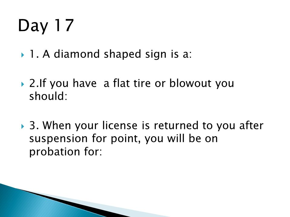  1.A diamond shaped sign is a:  2.If you have a flat tire or blowout you should:  3.