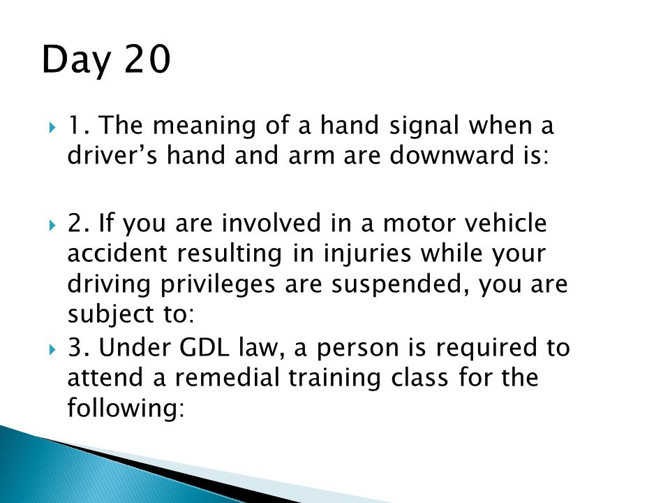  1.The meaning of a hand signal when a driver's hand and arm are downward is:  2.