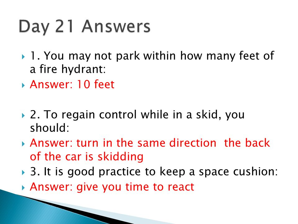  1.You may not park within how many feet of a fire hydrant:  Answer: 10 feet  2.