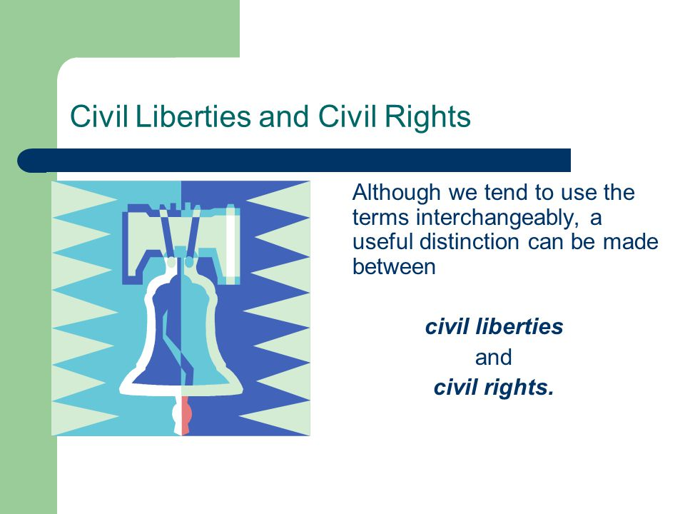 Civil Liberties and Civil Rights Although we tend to use the terms interchangeably, a useful distinction can be made between civil liberties and civil