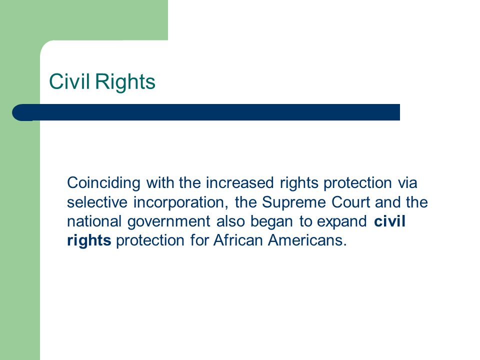 Civil Rights Coinciding with the increased rights protection via selective incorporation, the Supreme Court and the national government also began to