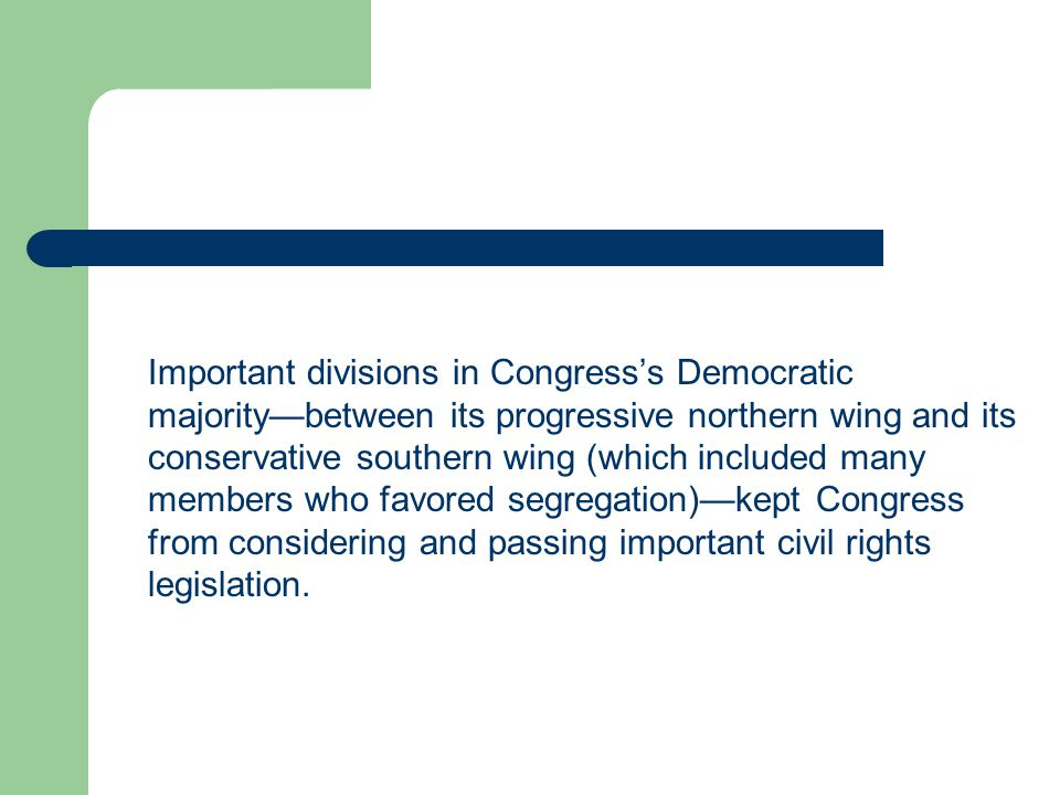 Important divisions in Congress's Democratic majority—between its progressive northern wing and its conservative southern wing (which included many me